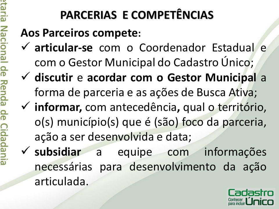 Secretaria Nacional de Renda de Cidadania Secretaria Nacional de Renda de Cidadania PARCERIAS E COMPETÊNCIAS Aos Parceiros compete : articular-se com