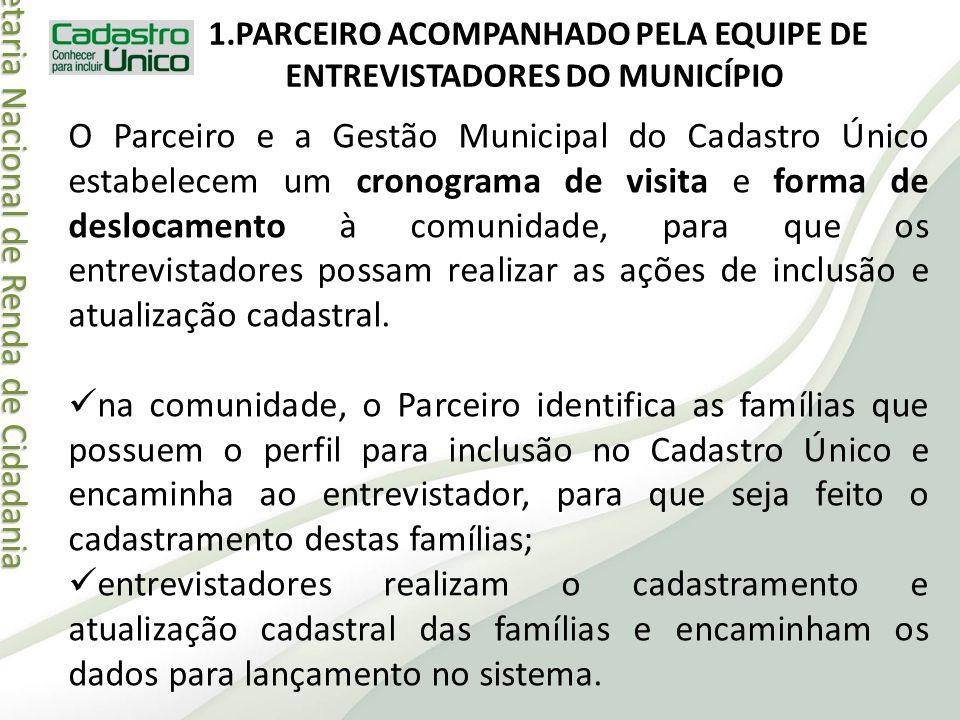 Secretaria Nacional de Renda de Cidadania Secretaria Nacional de Renda de Cidadania 1.PARCEIRO ACOMPANHADO PELA EQUIPE DE ENTREVISTADORES DO MUNICÍPIO