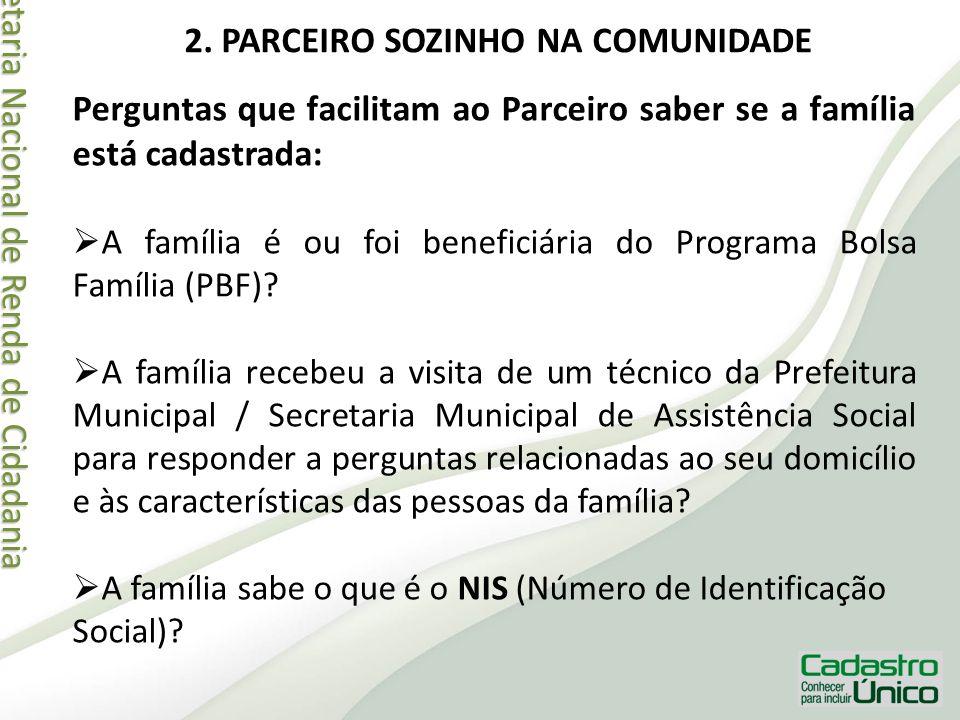 Secretaria Nacional de Renda de Cidadania Secretaria Nacional de Renda de Cidadania 2. PARCEIRO SOZINHO NA COMUNIDADE Perguntas que facilitam ao Parce