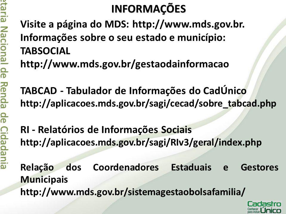 Secretaria Nacional de Renda de Cidadania Secretaria Nacional de Renda de CidadaniaINFORMAÇÕES Visite a página do MDS: http://www.mds.gov.br. Informaç