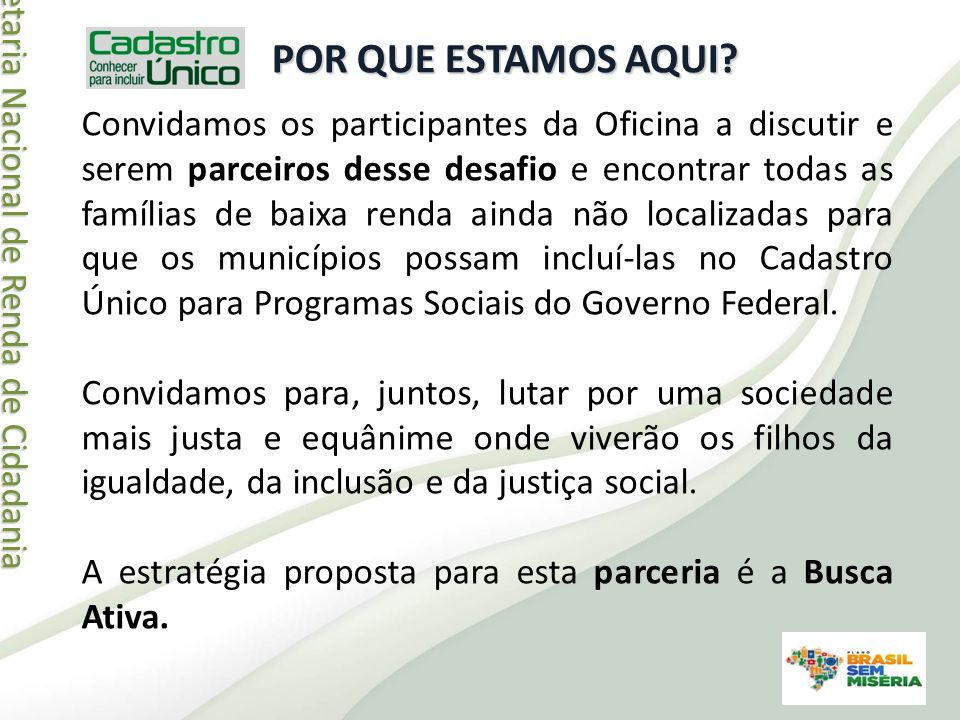 Secretaria Nacional de Renda de Cidadania Secretaria Nacional de Renda de CidadaniaINFORMAÇÕES Visite a página do MDS: http://www.mds.gov.br.
