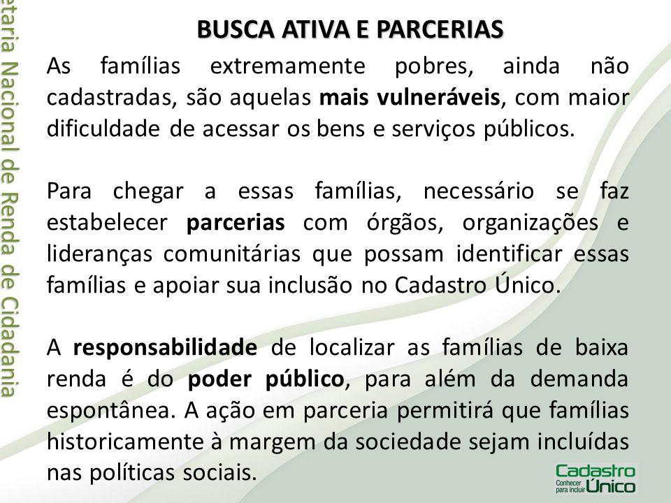 Secretaria Nacional de Renda de Cidadania Secretaria Nacional de Renda de Cidadania BUSCA ATIVA E PARCERIAS As famílias extremamente pobres, ainda não