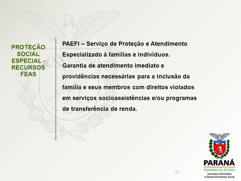 52 PAEFI – Serviço de Proteção e Atendimento Especializado à famílias e indivíduos. Garantia de atendimento imediato e providências necessárias para a