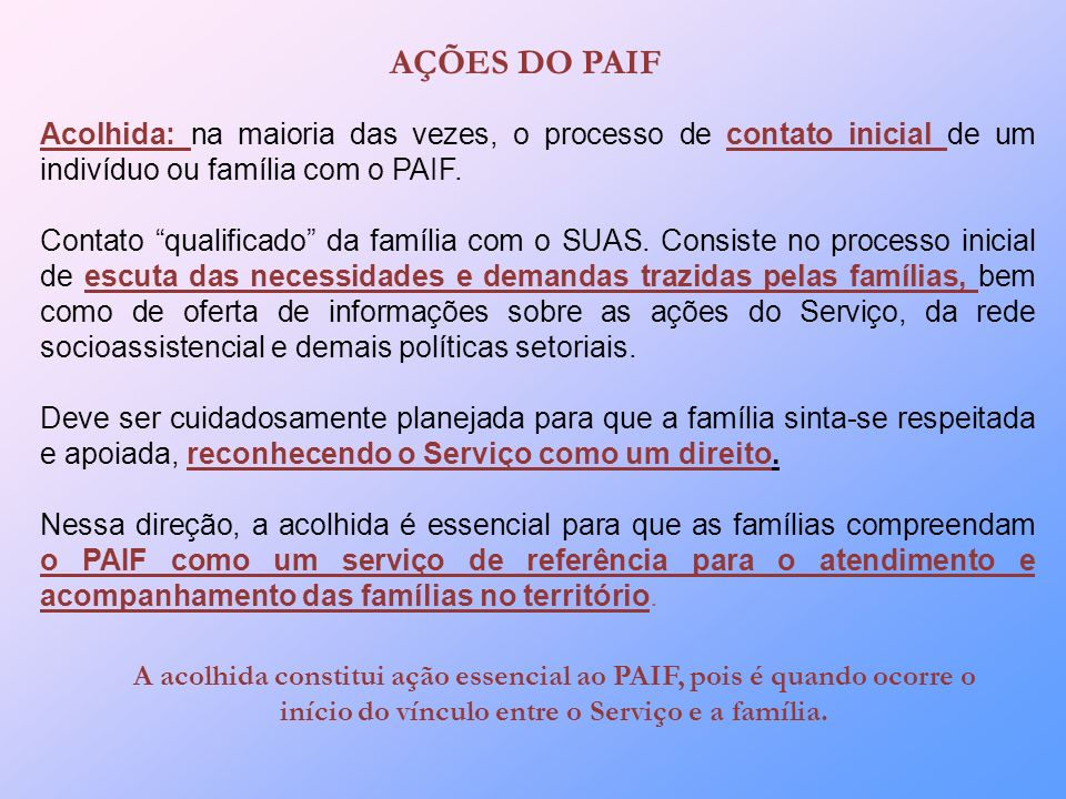 Acolhida: na maioria das vezes, o processo de contato inicial de um indivíduo ou família com o PAIF.