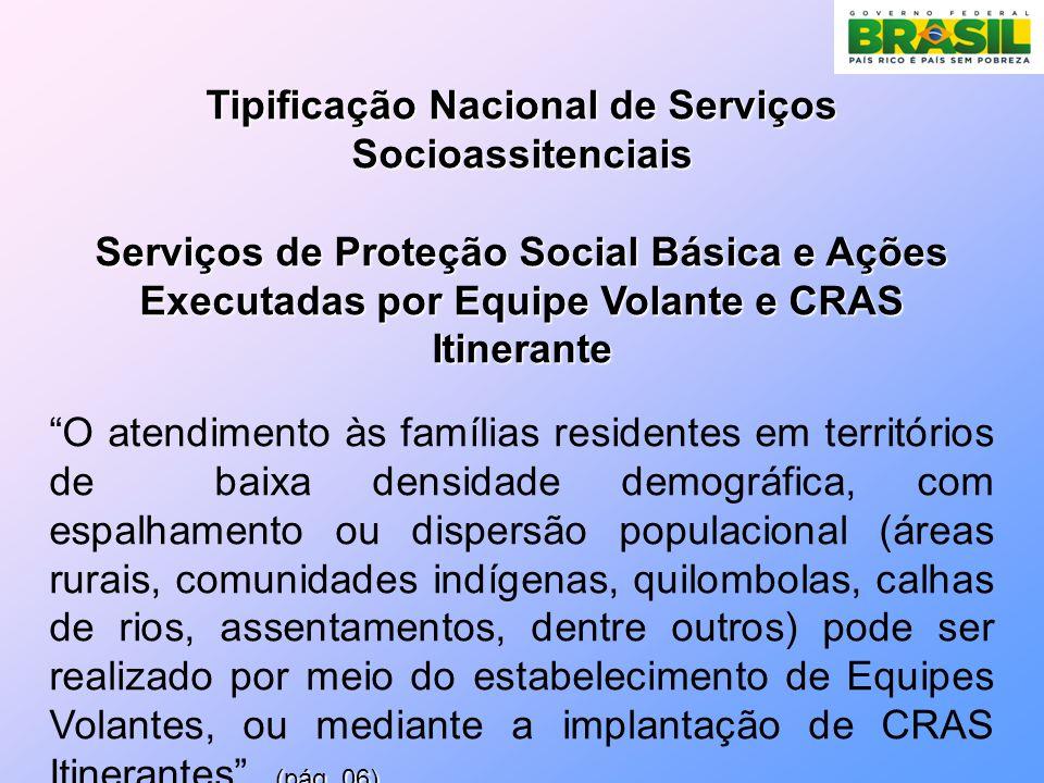 Tipificação Nacional de Serviços Socioassitenciais Serviços de Proteção Social Básica e Ações Executadas por Equipe Volante e CRAS Itinerante (pág.