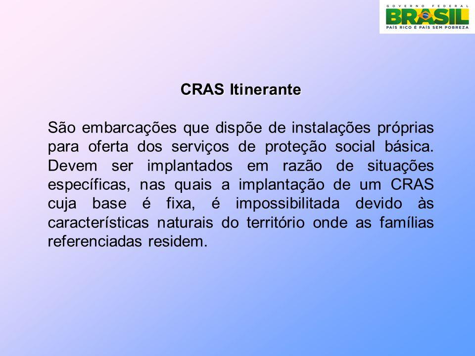 CRAS Itinerante São embarcações que dispõe de instalações próprias para oferta dos serviços de proteção social básica.