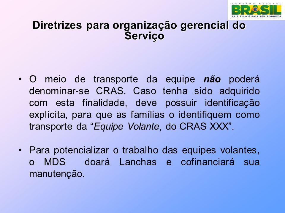 Diretrizes para organização gerencial do Serviço O meio de transporte da equipe não poderá denominar-se CRAS.