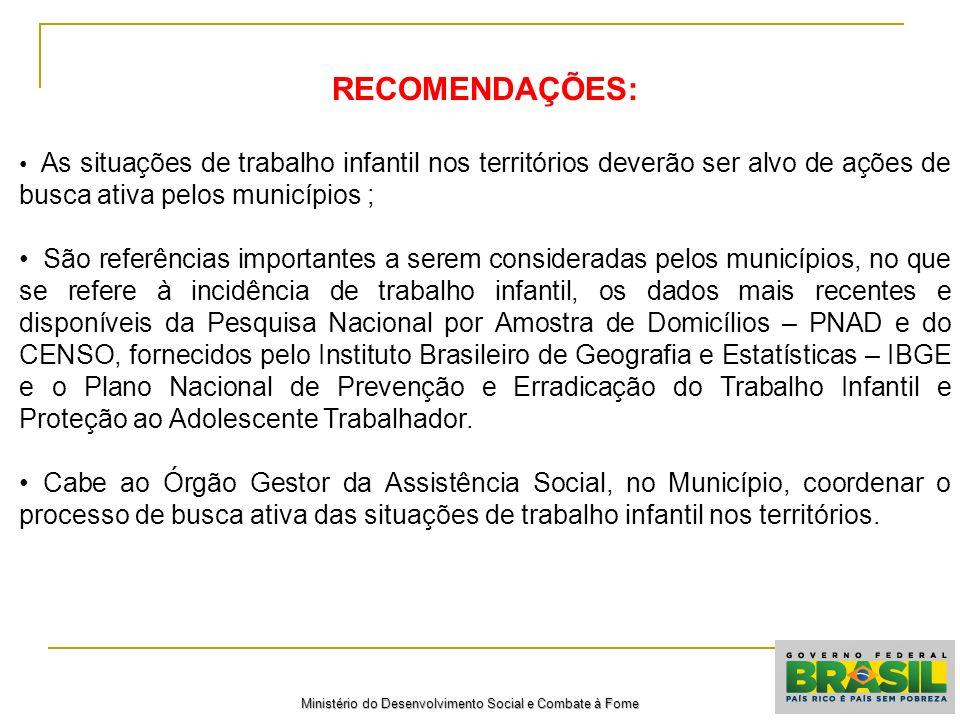 RECOMENDAÇÕES: As situações de trabalho infantil nos territórios deverão ser alvo de ações de busca ativa pelos municípios ; São referências important