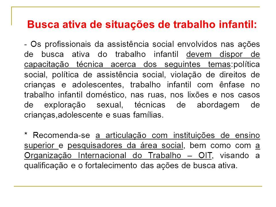 Busca ativa de situações de trabalho infantil: - Os profissionais da assistência social envolvidos nas ações de busca ativa do trabalho infantil devem