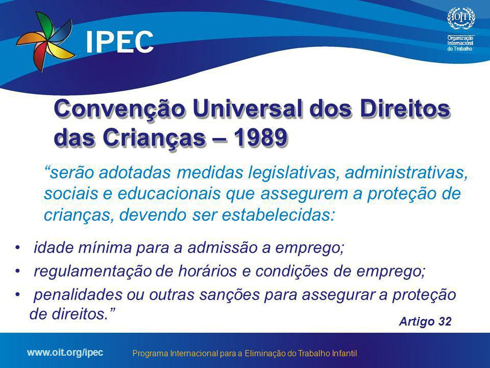 Organização Internacional do Trabalho www.oit.org/ipec Programa Internacional para a Eliminação do Trabalho Infantil serão adotadas medidas legislativ