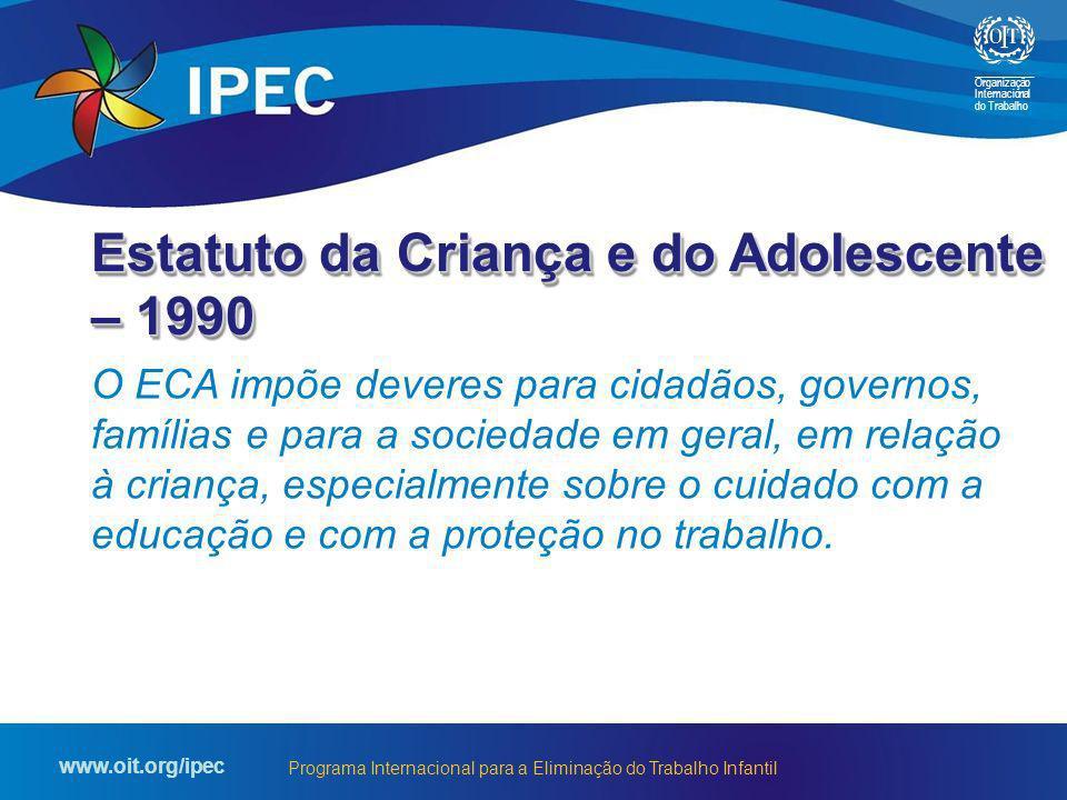 Organização Internacional do Trabalho www.oit.org/ipec Programa Internacional para a Eliminação do Trabalho Infantil Estatuto da Criança e do Adolesce