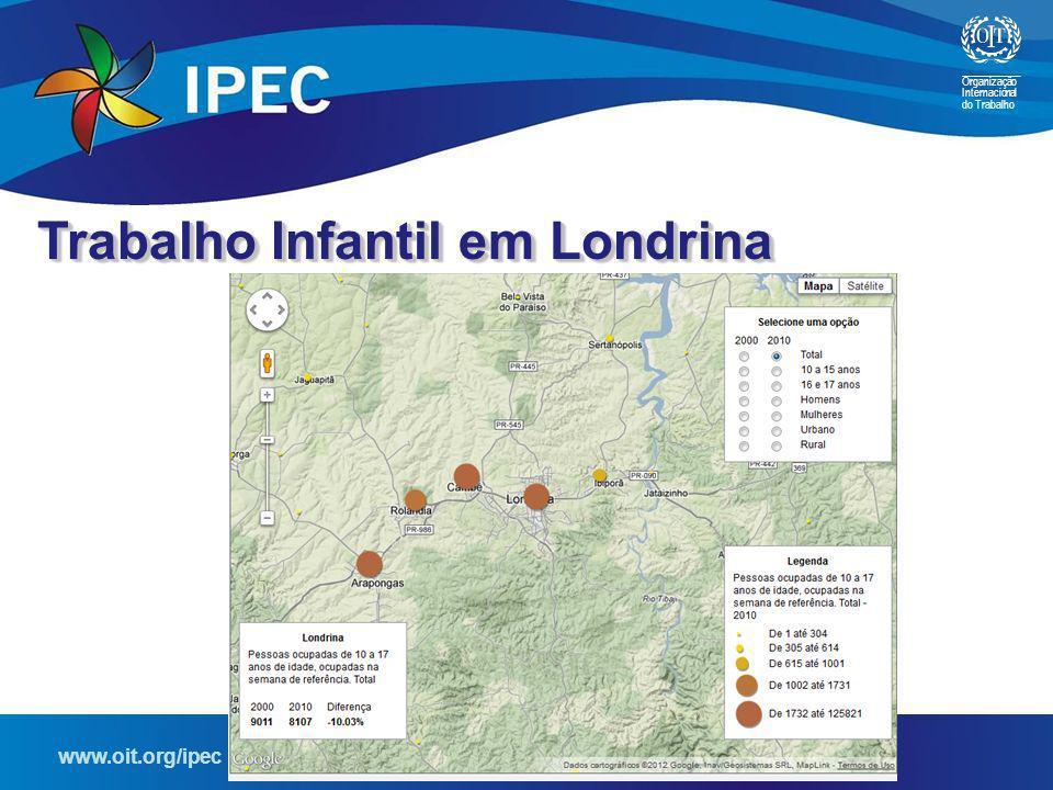 Organização Internacional do Trabalho www.oit.org/ipec Programa Internacional para a Eliminação do Trabalho Infantil Trabalho Infantil em Londrina