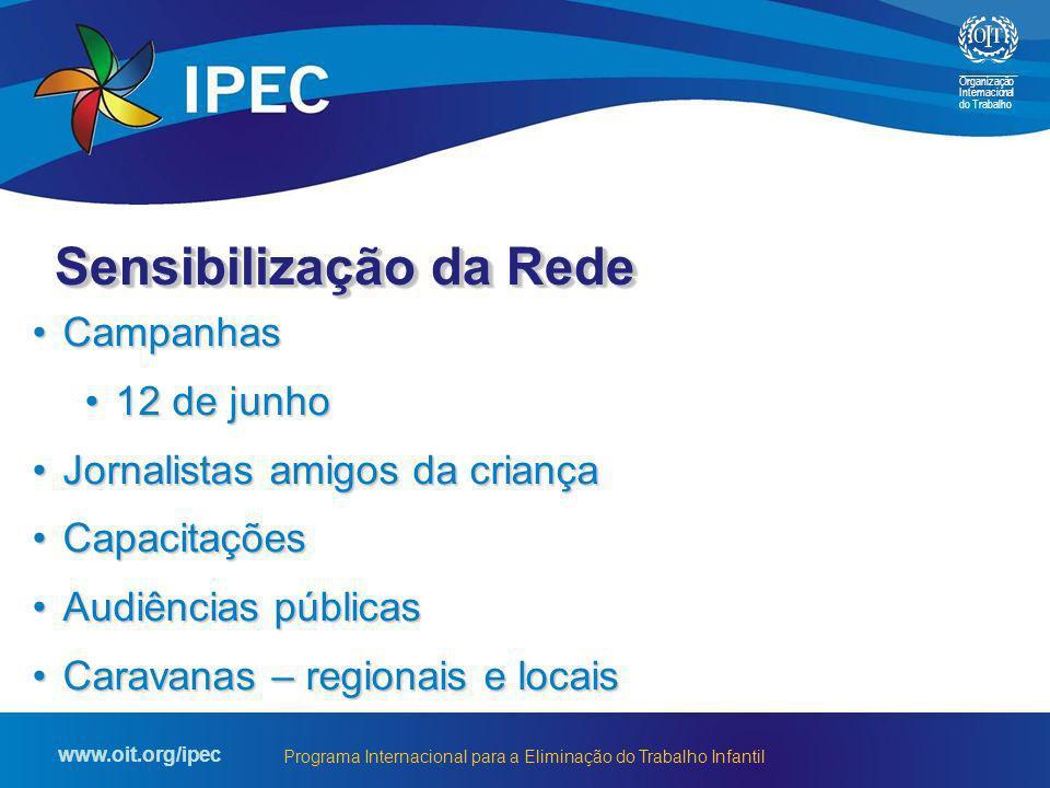 Organização Internacional do Trabalho www.oit.org/ipec Programa Internacional para a Eliminação do Trabalho Infantil CampanhasCampanhas 12 de junho12
