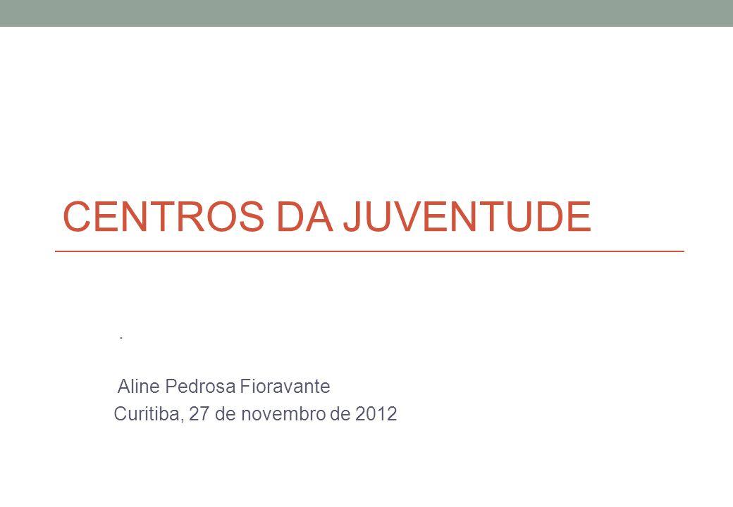 CENTROS DA JUVENTUDE. Aline Pedrosa Fioravante Curitiba, 27 de novembro de 2012