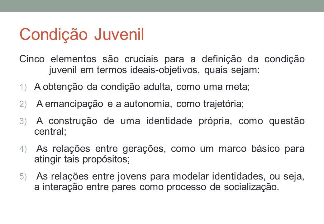Condição Juvenil Cinco elementos são cruciais para a definição da condição juvenil em termos ideais-objetivos, quais sejam: 1) A obtenção da condição