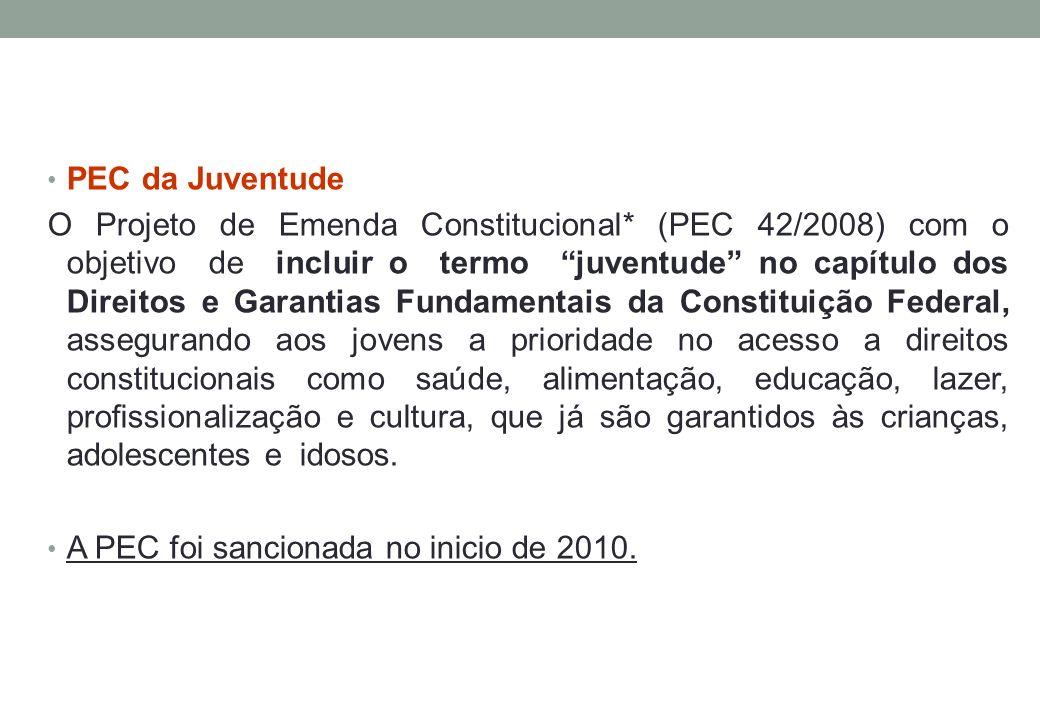 PEC da Juventude O Projeto de Emenda Constitucional* (PEC 42/2008) com o objetivo de incluir o termo juventude no capítulo dos Direitos e Garantias Fu