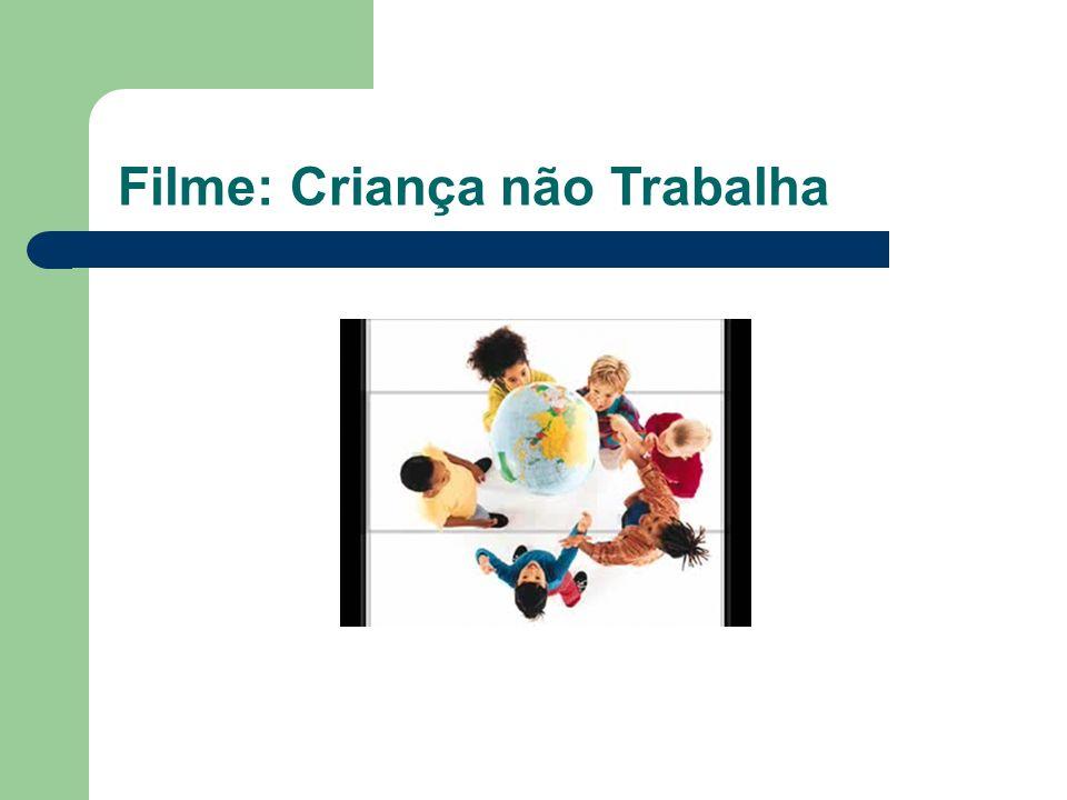 Filme: Criança não Trabalha