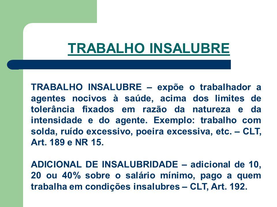 TRABALHO INSALUBRE TRABALHO INSALUBRE – expõe o trabalhador a agentes nocivos à saúde, acima dos limites de tolerância fixados em razão da natureza e da intensidade e do agente.