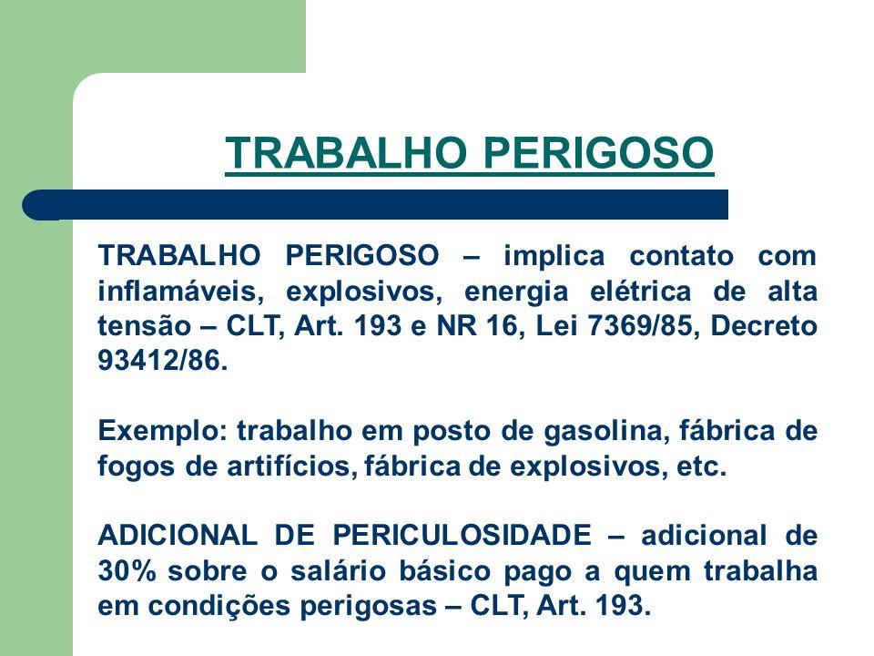 TRABALHO PERIGOSO TRABALHO PERIGOSO – implica contato com inflamáveis, explosivos, energia elétrica de alta tensão – CLT, Art.