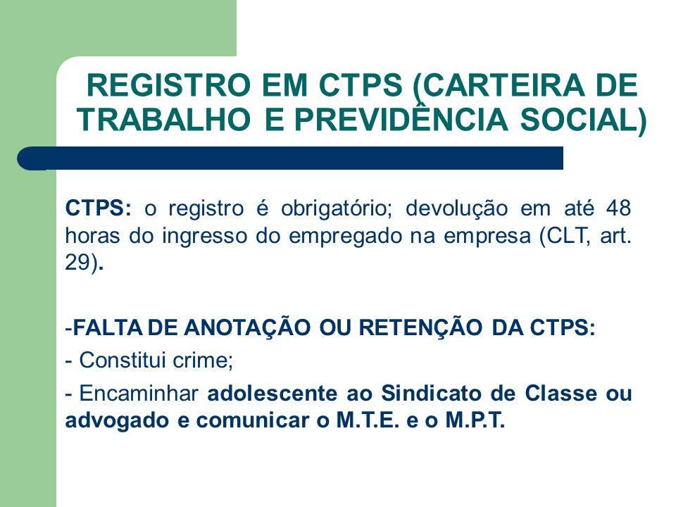 REGISTRO EM CTPS (CARTEIRA DE TRABALHO E PREVIDÊNCIA SOCIAL) CTPS: o registro é obrigatório; devolução em até 48 horas do ingresso do empregado na empresa (CLT, art.