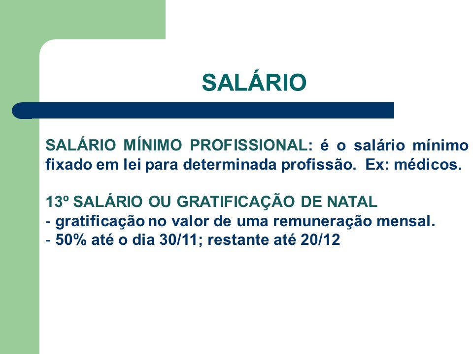 SALÁRIO SALÁRIO MÍNIMO PROFISSIONAL: é o salário mínimo fixado em lei para determinada profissão.