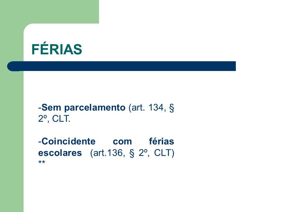 FÉRIAS -Sem parcelamento (art. 134, § 2º, CLT.