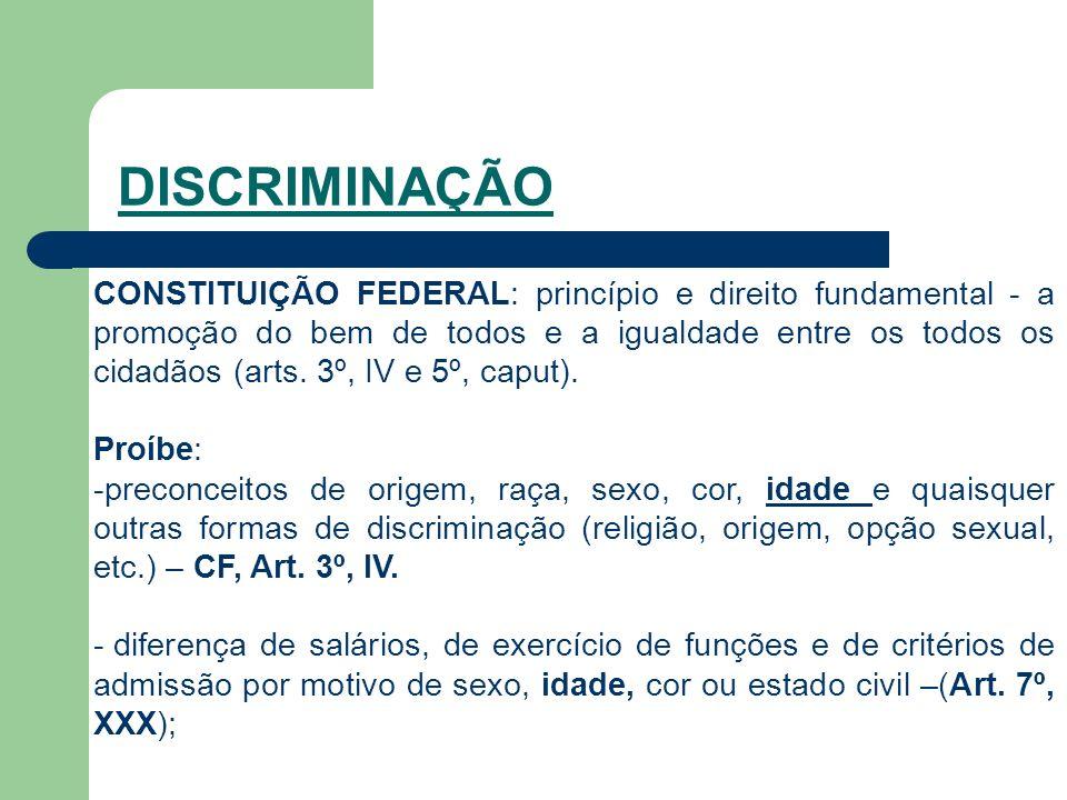 DISCRIMINAÇÃO CONSTITUIÇÃO FEDERAL: princípio e direito fundamental - a promoção do bem de todos e a igualdade entre os todos os cidadãos (arts.