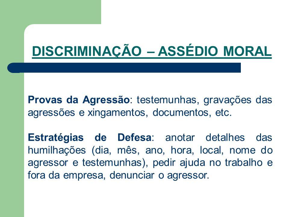 DISCRIMINAÇÃO – ASSÉDIO MORAL Provas da Agressão: testemunhas, gravações das agressões e xingamentos, documentos, etc.