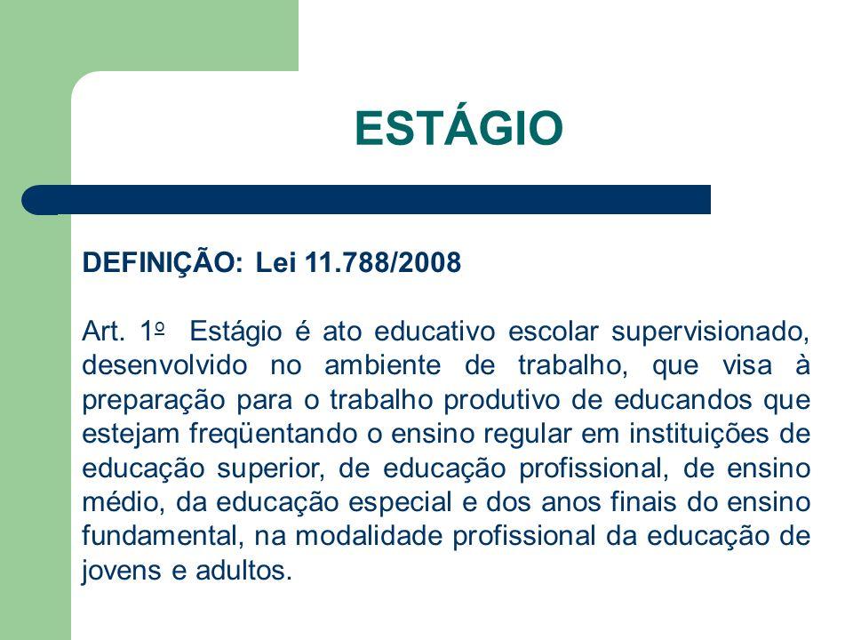 ESTÁGIO DEFINIÇÃO: Lei 11.788/2008 Art.