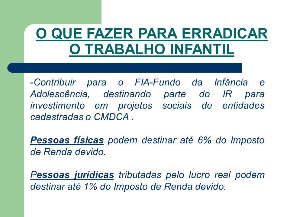 -Contribuir para o FIA-Fundo da Infância e Adolescência, destinando parte do IR para investimento em projetos sociais de entidades cadastradas o CMDCA.