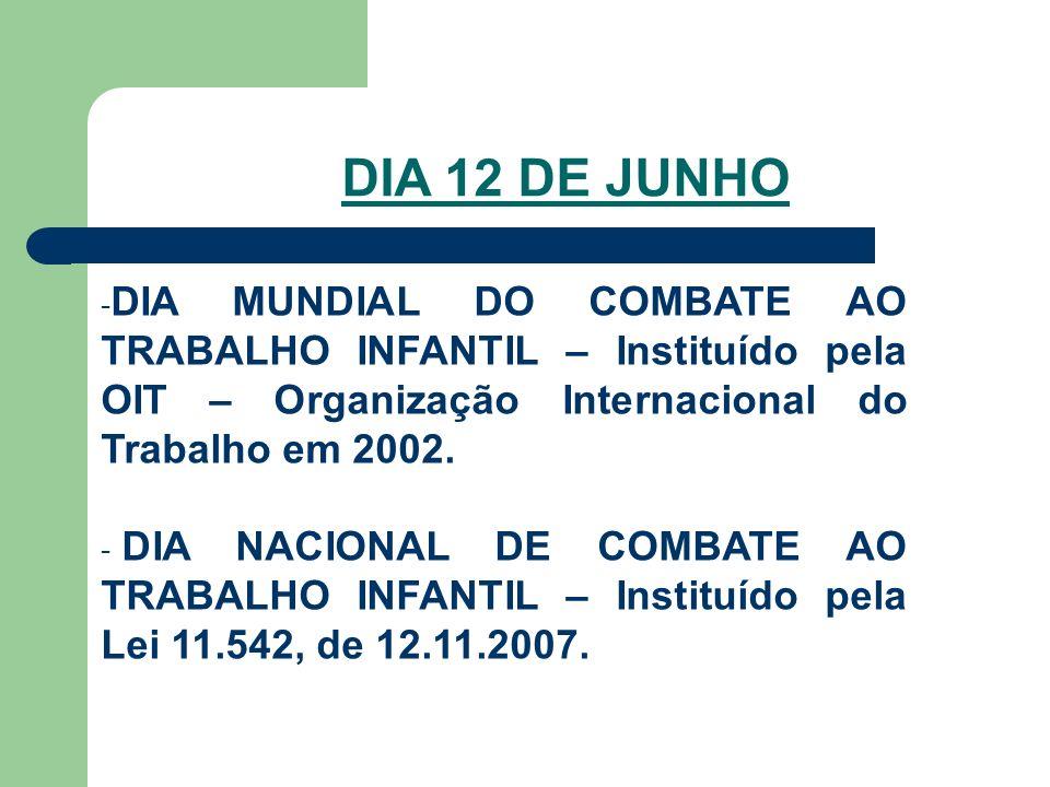 DIA 12 DE JUNHO - DIA MUNDIAL DO COMBATE AO TRABALHO INFANTIL – Instituído pela OIT – Organização Internacional do Trabalho em 2002.