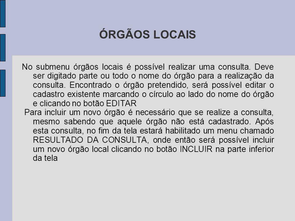 ÓRGÃOS LOCAIS No submenu órgãos locais é possível realizar uma consulta.
