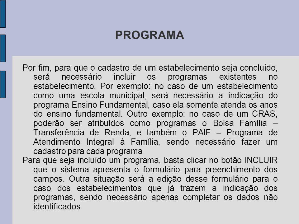 PROGRAMA Por fim, para que o cadastro de um estabelecimento seja concluído, será necessário incluir os programas existentes no estabelecimento.