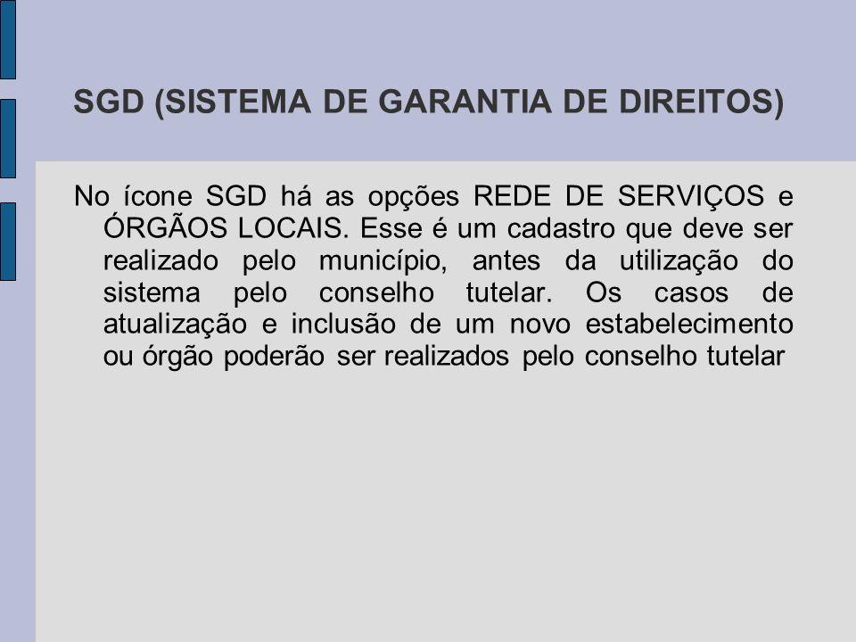 SGD (SISTEMA DE GARANTIA DE DIREITOS) No ícone SGD há as opções REDE DE SERVIÇOS e ÓRGÃOS LOCAIS.