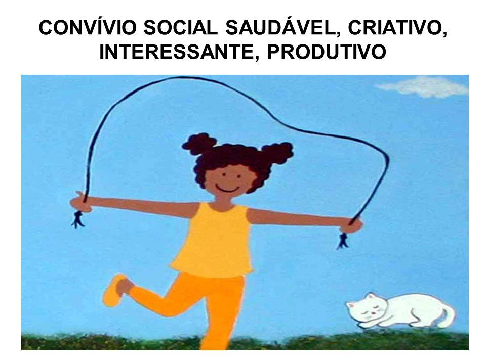 CONVÍVIO SOCIAL SAUDÁVEL, CRIATIVO, INTERESSANTE, PRODUTIVO