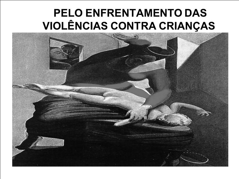PELO ENFRENTAMENTO DAS VIOLÊNCIAS CONTRA CRIANÇAS