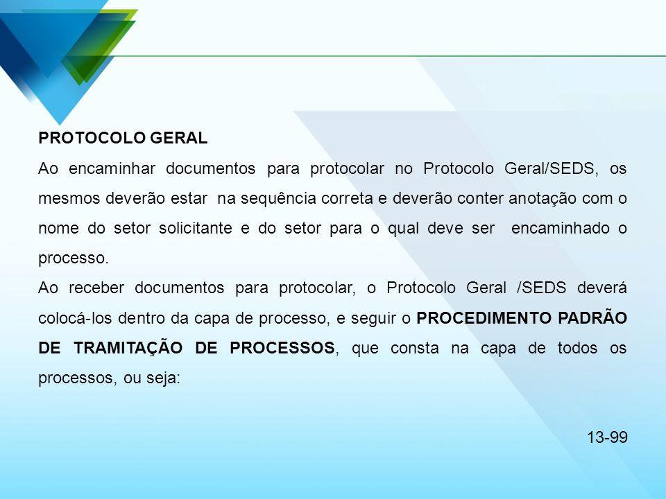 PROTOCOLO GERAL Ao encaminhar documentos para protocolar no Protocolo Geral/SEDS, os mesmos deverão estar na sequência correta e deverão conter anotaç