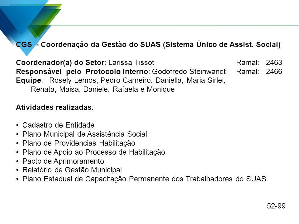 CGS - Coordenação da Gestão do SUAS (Sistema Único de Assist. Social) Coordenador(a) do Setor: Larissa TissotRamal: 2463 Responsável pelo Protocolo In