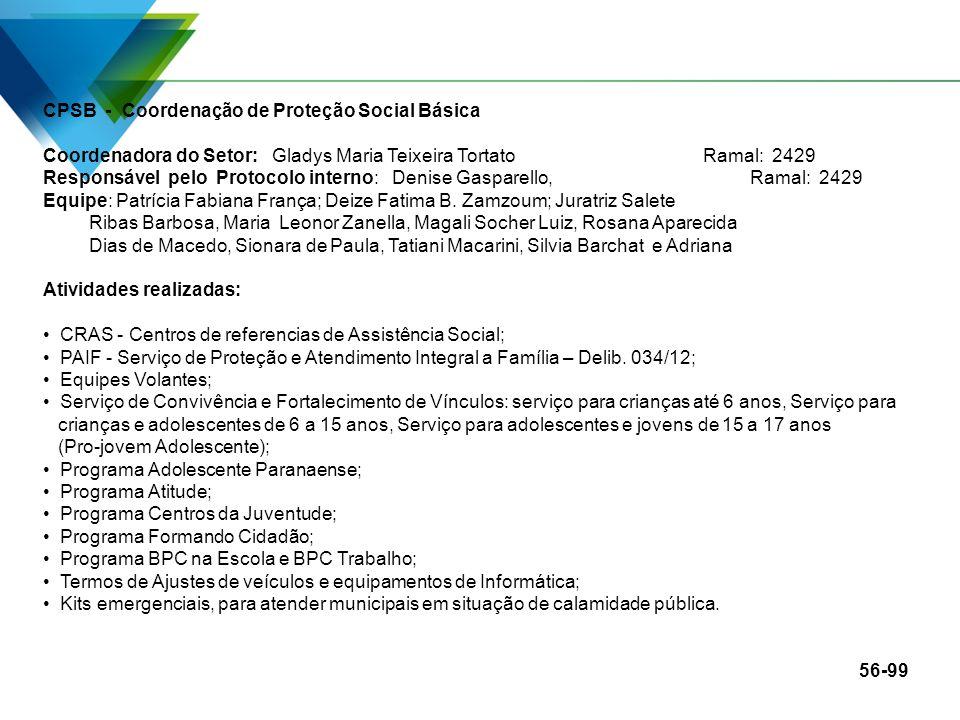 CPSB - Coordenação de Proteção Social Básica Coordenadora do Setor: Gladys Maria Teixeira TortatoRamal: 2429 Responsável pelo Protocolo interno: Denis