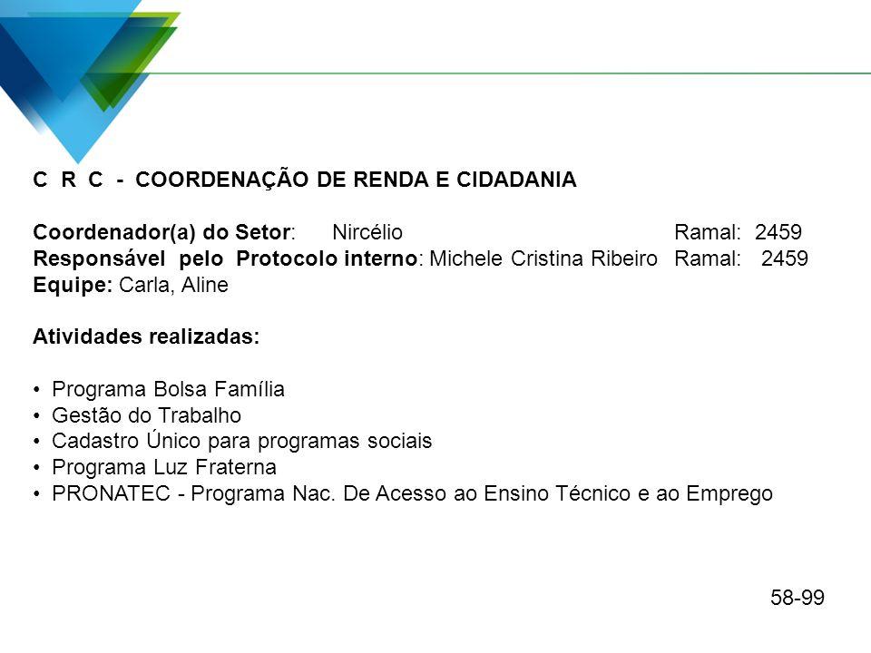 C R C - COORDENAÇÃO DE RENDA E CIDADANIA Coordenador(a) do Setor: Nircélio Ramal: 2459 Responsável pelo Protocolo interno: Michele Cristina RibeiroRam