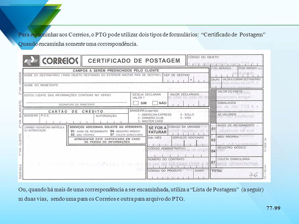 Para encaminhar aos Correios, o PTG pode utilizar dois tipos de formulários: Certificado de Postagem Quando encaminha somente uma correspondência. Ou,