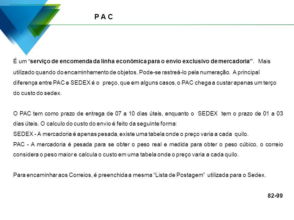 P A C É um serviço de encomenda da linha econômica para o envio exclusivo de mercadoria. Mais utilizado quando do encaminhamento de objetos. Pode-se r
