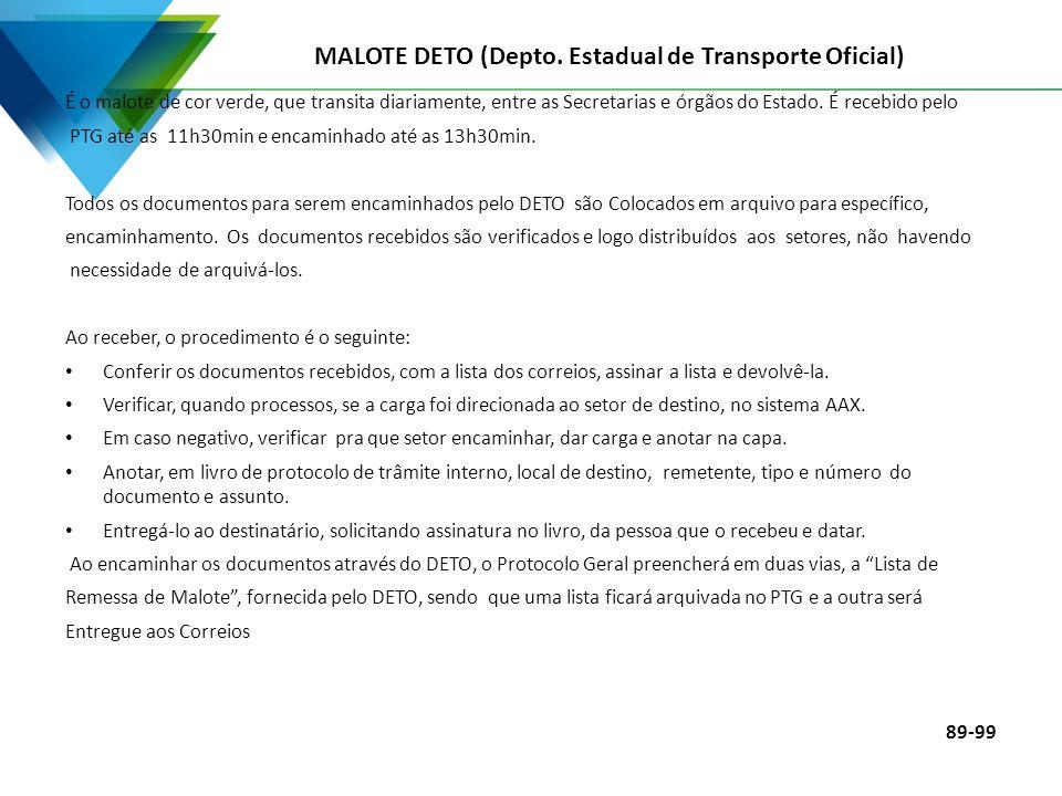 MALOTE DETO (Depto. Estadual de Transporte Oficial) É o malote de cor verde, que transita diariamente, entre as Secretarias e órgãos do Estado. É rece