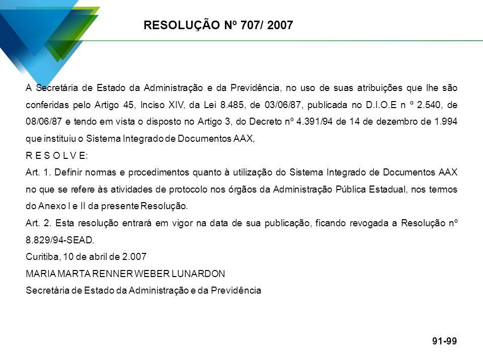 RESOLUÇÃO Nº 707/ 2007 A Secretária de Estado da Administração e da Previdência, no uso de suas atribuições que lhe são conferidas pelo Artigo 45, Inc