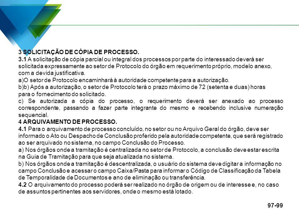 3 SOLICITAÇÃO DE CÓPIA DE PROCESSO. 3.1 A solicitação de cópia parcial ou integral dos processos por parte do interessado deverá ser solicitada expres