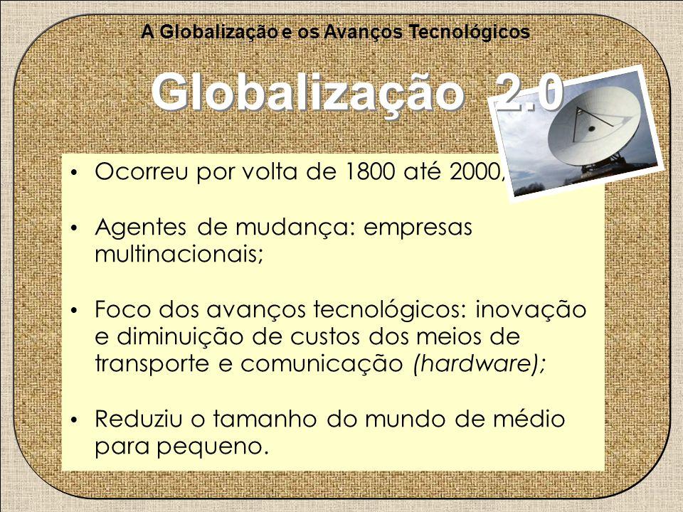 Ocorreu por volta de 1800 até 2000; Agentes de mudança: empresas multinacionais; Foco dos avanços tecnológicos: inovação e diminuição de custos dos me