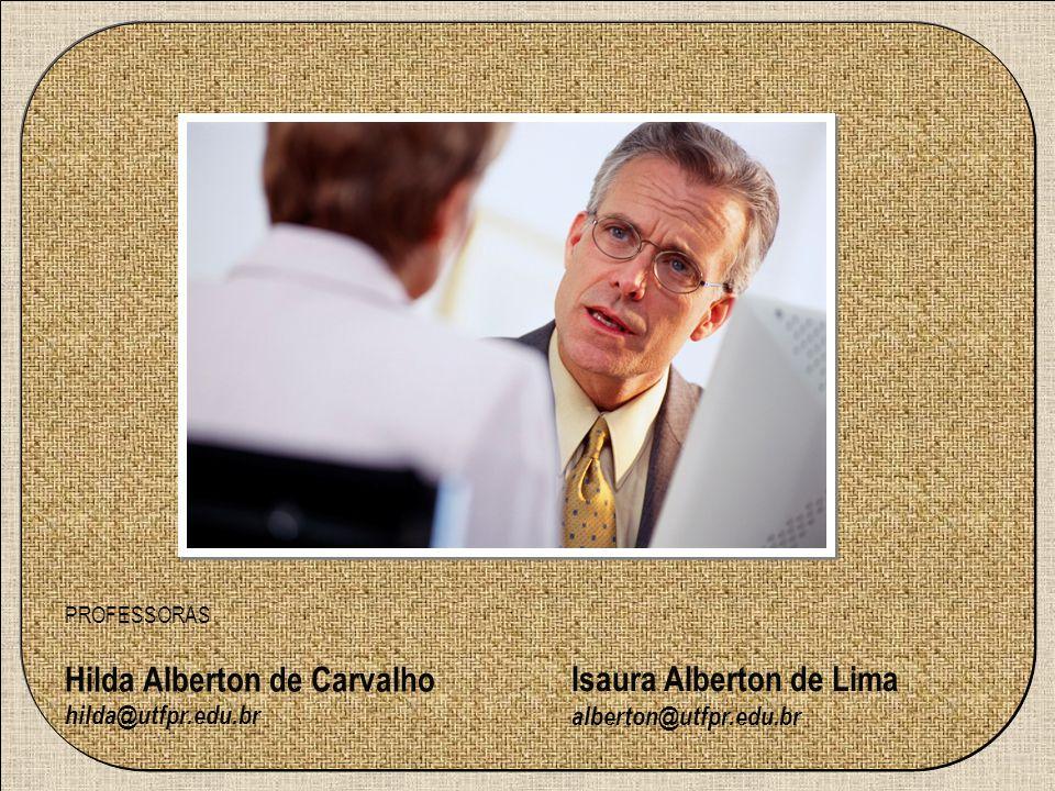 PROFESSORAS Hilda Alberton de Carvalho hilda@utfpr.edu.br Isaura Alberton de Lima alberton@utfpr.edu.br