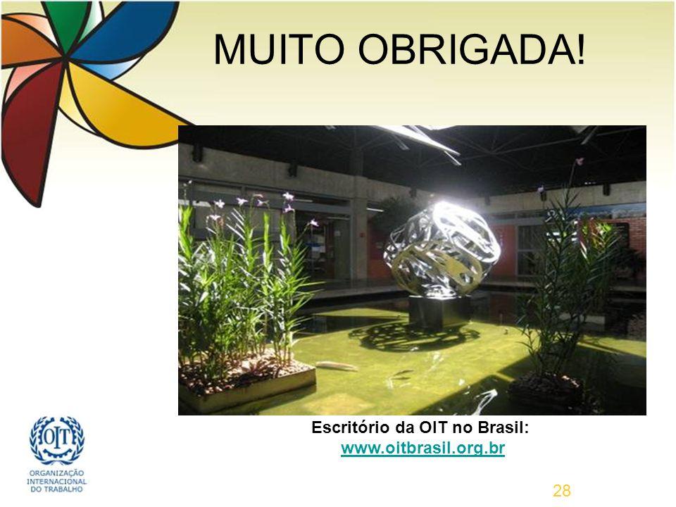 28 MUITO OBRIGADA! Escritório da OIT no Brasil: www.oitbrasil.org.br