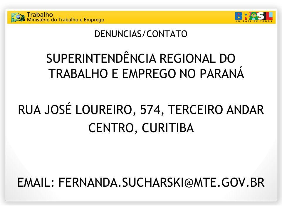 DENUNCIAS/CONTATO SUPERINTENDÊNCIA REGIONAL DO TRABALHO E EMPREGO NO PARANÁ RUA JOSÉ LOUREIRO, 574, TERCEIRO ANDAR CENTRO, CURITIBA EMAIL: FERNANDA.SUCHARSKI@MTE.GOV.BR