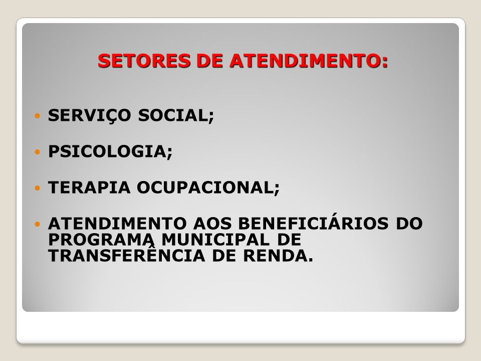 SETORES DE ATENDIMENTO: SERVIÇO SOCIAL; PSICOLOGIA; TERAPIA OCUPACIONAL; ATENDIMENTO AOS BENEFICIÁRIOS DO PROGRAMA MUNICIPAL DE TRANSFERÊNCIA DE RENDA